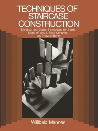 Techniques of Staircase Construction: Technical and Design Instructions for Stairs Made of Wood  by  Willibald Mannes