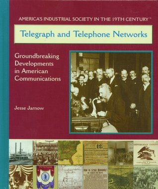 Telegraph and Telephone Networks: Ground Breaking Developments in American Communications  by  Jesse Jarnow