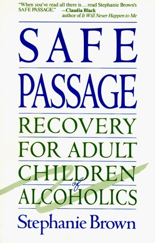 Safe Passage: Recovery for Adult Children of Alcoholics Stephanie  Brown