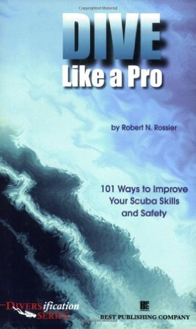 Dive Like a Pro: 101 Ways to Improve Your Scuba Skills and Safety Robert N. Rossier