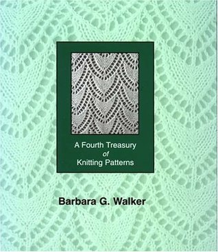 A Fourth Treasury of Knitting Patterns  by  Barbara G. Walker