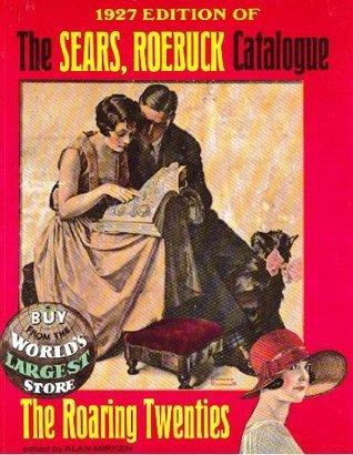 Sears Roebuck Catalogue: 1927 Edition Sears, Roebuck and Co.