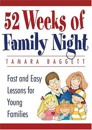 52 Weeks Of Family Night: Fast and Easy Lessons for Young Families Tamara Baggett