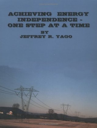 Achieving Energy Independence - One Step at a Time Jeffrey R. Yago