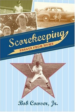 Scorekeeping: Essays from Home  by  Bob Cowser Jr.