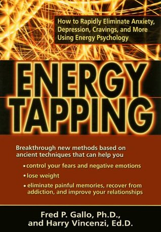 Energy Tapping: How to Rapidly Eliminate Anxiety, Depression, Cravings and More Using Energy Psychology  by  Fred P. Gallo