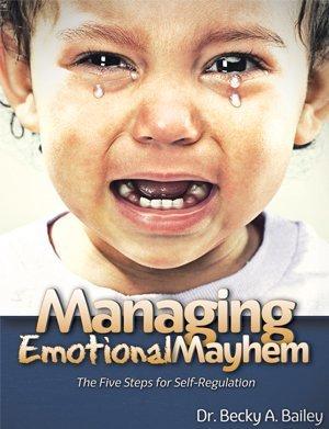 Managing Emotional Mayhem Becky A. Bailey