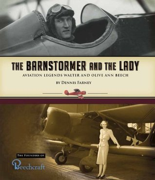 The Barnstormer and the Lady: Aviation Legends Walter and Olive Ann Beech  by  Dennis Farney