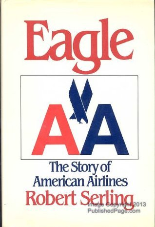 Eagle: The Story of American Airlines  by  Robert J. Serling
