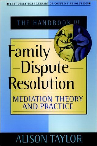 The Handbook of Family Dispute Resolution: Mediation Theory and Practice Alison Taylor