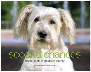 Second Chances Rescue Dogs of Madison County  by  Donna Castellano
