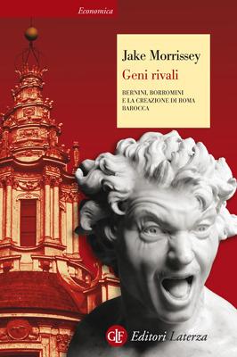 Geni rivali: Bernini, Borromini e la creazione di Roma barocca  by  Jake Morrissey