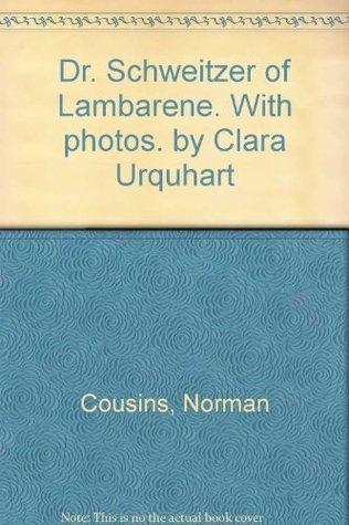 Dr. Schweitzer of Lambarene Norman Cousins