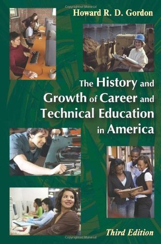 The History and Growth of Career and Technical Education in America  by  Howard R.D. Gordon