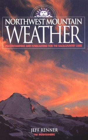 Northwest Mountain Weather: Understanding and Forecasting for the Backcountry User Jeff Renner