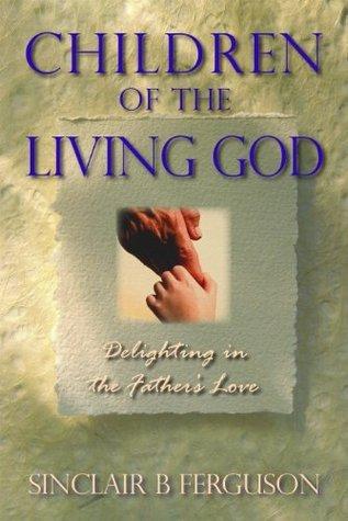 Children of the Living God Sinclair B. Ferguson