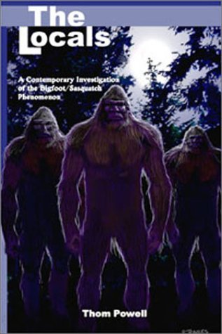 The Locals: A Contemporary Investigation of the Bigfoot Thom Powell