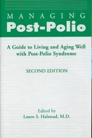 Managing Post-Polio: A Guide to Living and Aging Well With Post-Polio Syndrome  by  Lauro S. Halstead