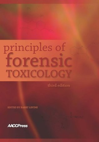 Principles Of Forensic Toxicology  by  Barry Levine