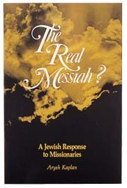 The Real Messiah?: A Jewish Response to Missionaries  by  Aryeh Kaplan