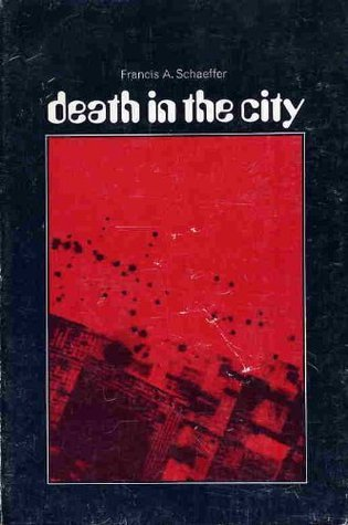 Death in the city (IVP pocketbook)  by  Francis A. Schaeffer