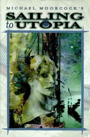 Sailing to Utopia (Eternal Champion, #8) Michael Moorcock