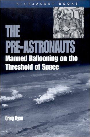 Pre-Astronauts: Manned Ballooning on the Threshold of Space  by  Craig Ryan