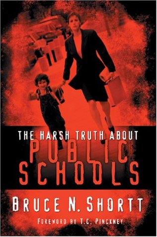 The Harsh Truth About Public Schools Bruce N. Shortt