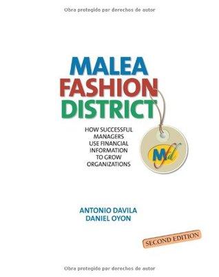 Malea Fashion District: How Successful Managers Use Financial Information to Grow Organizations Antonio Davila