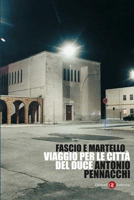 Fascio e martello: Viaggio per le città del Duce  by  Antonio Pennacchi