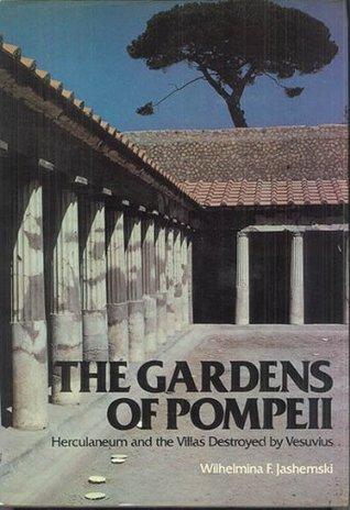 The Gardens of Pompeii, Herculaneum and the Villas Destroyed  by  Vesuvius (v. 1) by Wilhemina F. Jashemski
