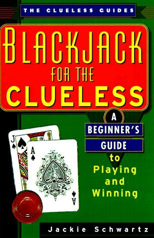 Blackjack for the Clueless: A Beginners Guide to Playing and Winning Walter Thomason