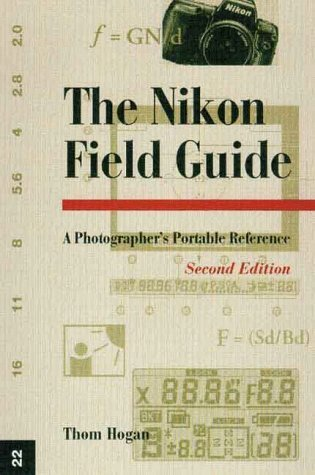 The Nikon Field Guide: A Photographers Portable Reference Thom Hogan
