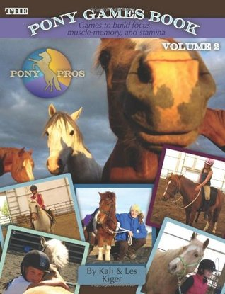 The Pony Games Book Volume II: Games to build focus, muscle-memory, and stamina  by  Kali Kiger