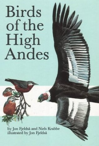 Birds of the High Andes: A Manual to the Birds of the Temperate Zone of the Andes and Patagonia, South America  by  Neils Krabbe