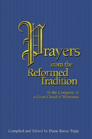 Prayers from the Reformed Tradition: In the Company of a Great Cloud of Witness  by  Diane Karay Tripp