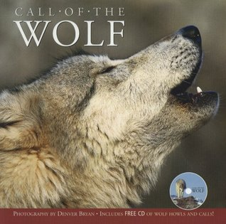 Call of the Wolf: The Life & Legends of North Americas Gray Wolf Denver Bryan