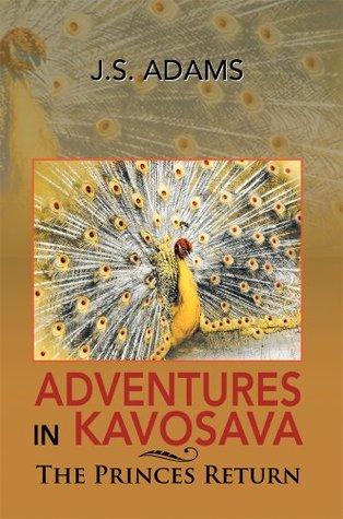 Adventures In Kavosava: The Princes Return J.S. Adams