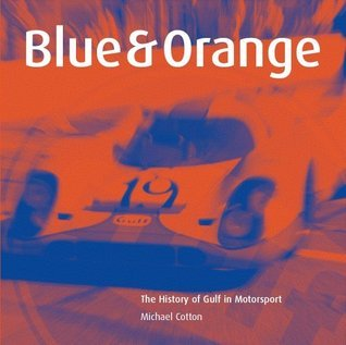 Blue and Orange: The History of Gulf in Motorsport  by  Michael Cotton