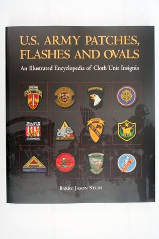U.S Army Patches, Flashes and Ovals: An Illustrated Encyclopedia of Cloth Unit Insignia: 1  by  Barry Jason Stein