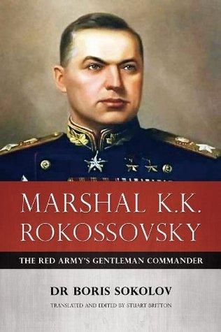 Marshal K.K. Rokossovsky: The Red Armys Gentleman Commander  by  Boris Sokolov