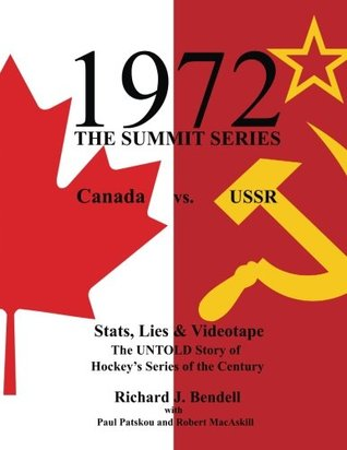 1972: The Summit Series, Canada vs. USSR - Stats, Lies & Videotape: The Untold Story of Hockeys Series of the Century  by  Richard J. Bendell