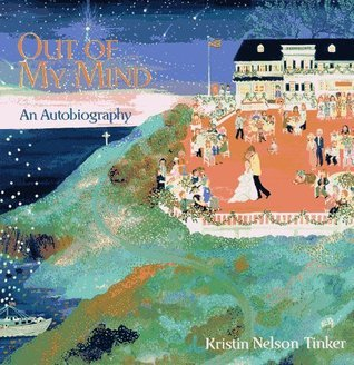 Out of My Mind: An Autobiography Kristin Nelson Tinker