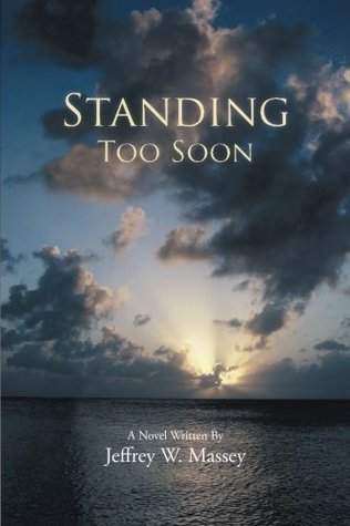 Standing Too Soon  by  Jeffrey W Massey