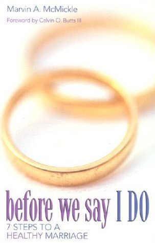 Before We Say I Do: 7 Steps to a Healthy Marriage Marvin A. McMickle