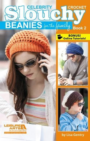Celebrity Crochet Slouchy Beanies for the Family, Book 2  by  Lisa Gentry