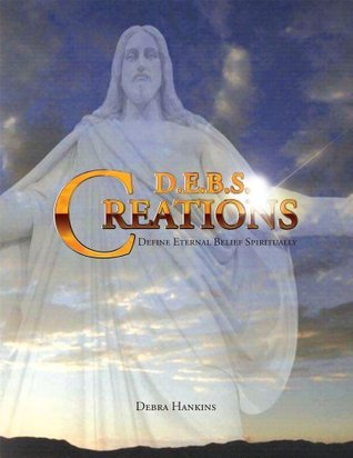D.E.B.S. CREATIONS: Define Eternal Belief Spiritually Debra Hankins