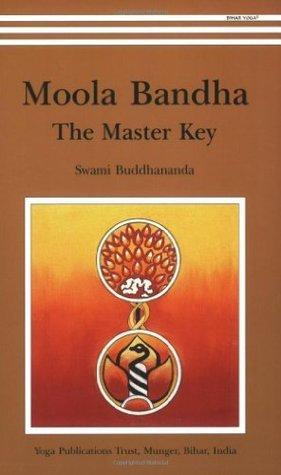 Moola Bandha: The Master Key  by  Swami Buddhananda