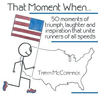 That Moment When...: 50 Moments of Triumph, Laughter and Inspiration That Unite Runners of All Speeds Taryn McCormack