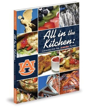 All in the Kitchen: Cooking for the Auburn Family  by  Emil Topel